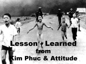 Lesson - Learned from Kim Phuc & Attitude to be Changed